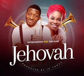 #Music : Jehovah – Victor Ademofe ft. Tope Alabi (@VICTORADEMOFE)
