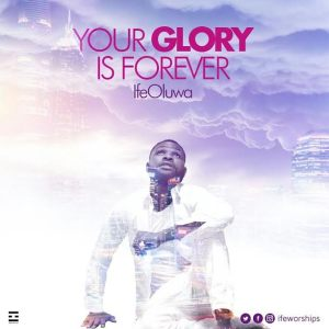 YOUR GLORY IS FOREVER - IFEOLUWA