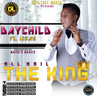 ALL HAIL THE KING - DAYCHILD FT ISONG