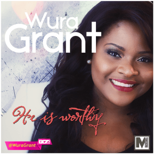 HE IS WORTHY - WURA GRANT