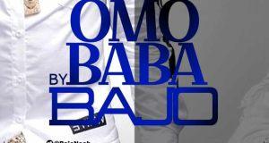 Audio : Omo BABA - BAJO (@BajoNoah) 247Gvibes