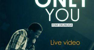 ONLY YOU VIDEO BY FEMI OKUNUGA