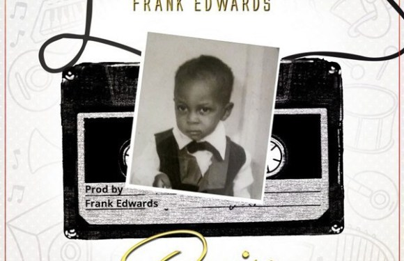 Audio : Praise – Frank Edwards @frankrichboy