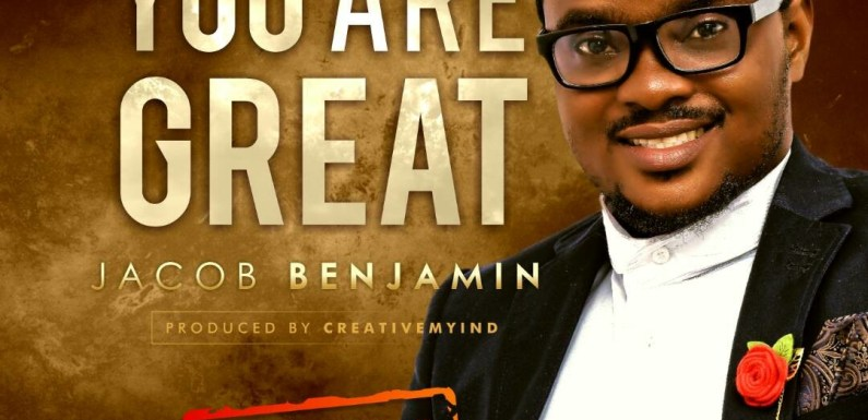 "JACOB BENJAMIN RELEASES NEW SONG ""YOU ARE GREAT"" @BenjaminJacobE1"