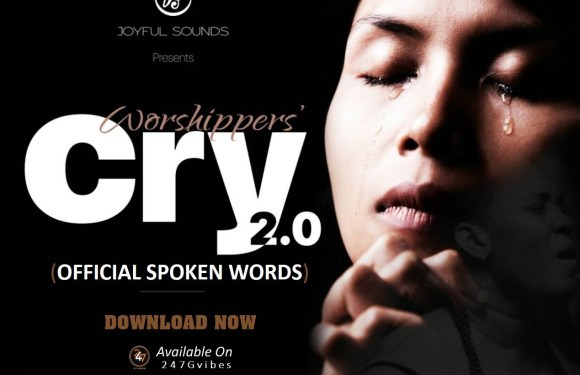 "[SPOKEN WORD] : JOYFULSOUNDS RELEASES ""WORSHIPPERS' CRY"" OFFICIAL SPOKEN WORD  @joyfulsounds13"