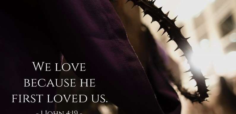 DAILY WORD FEAST : WE LOVE BECAUSE HE FIRST LOVED US  1 John 4:19