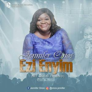 Jennifer Onos -  Ezi'enyim (my Good Friend 247GVIBES
