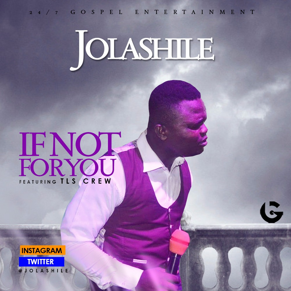 JOLASHILE – IF NOT FOR YOU www.247gvibes.com
