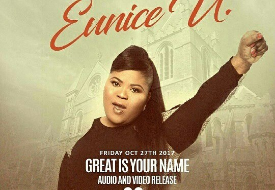 [LYRICS] : GREAT IS YOUR NAME – EUNICE U @EuniceUMusic