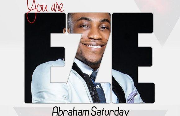"ABRAHAM SATURDAY PREMIERS NEW SINGLE "" YOU ARE EZE"" @SaturdayAbraham"