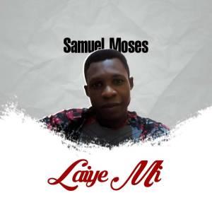 Samuel Moses releases new Single titled Laiye mi