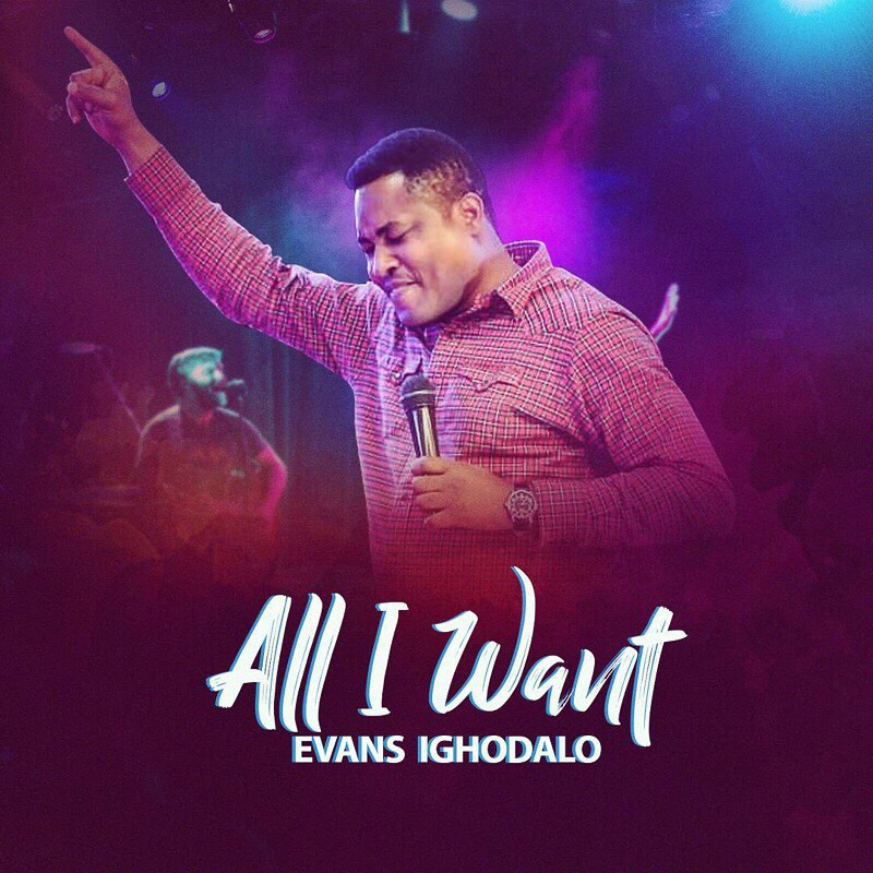 (AUDIO) : ALL I WANT - EVANS IGHODALO [@evansighodalo]