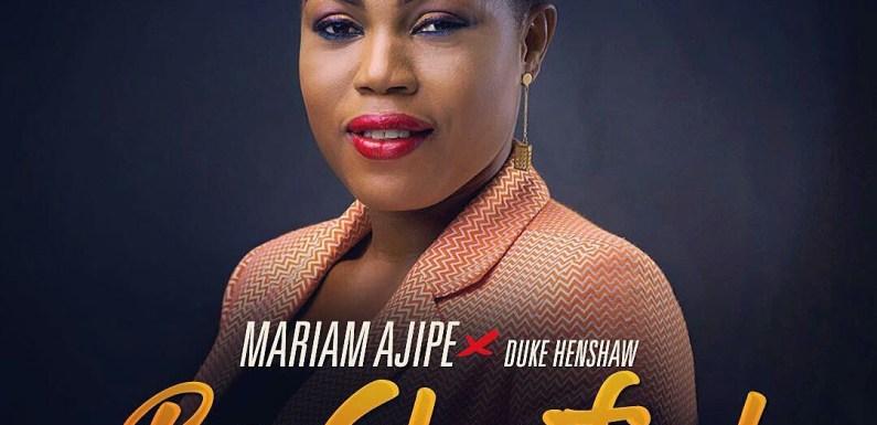 (MP3) : Be Glorified – Mariam Ajipe Ft. Duke Henshaw @AjipeMariam