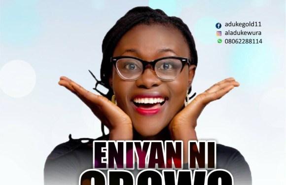 (AUDIO) : Eniyan ni Gbowo – Aduke Gold