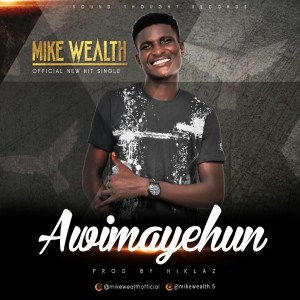 'Awimayehun' - Mike Wealth | Prod. by Hiklaz