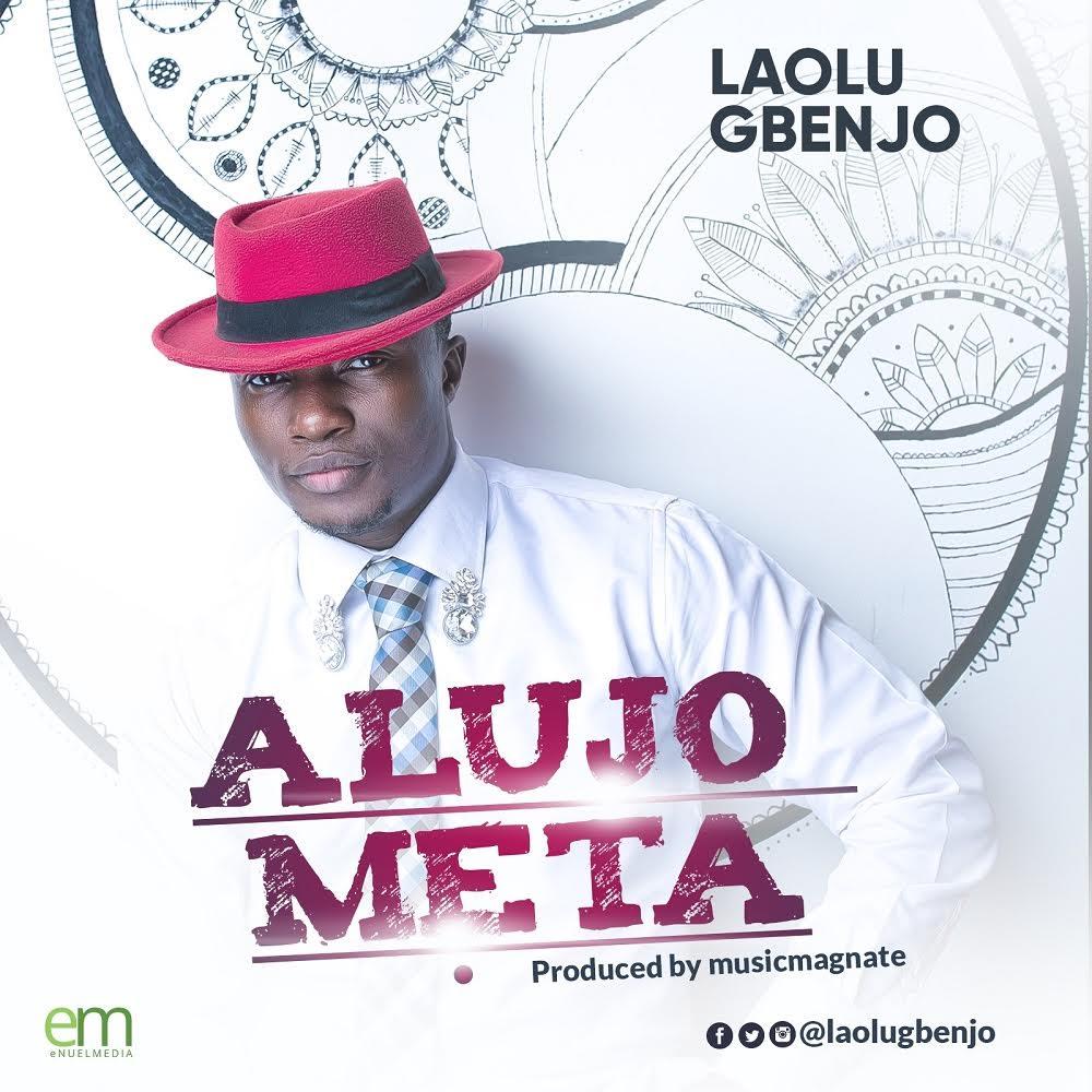#Music : Alujo Meta - Laolu Gbenjo || @iamLaoluGbenjo