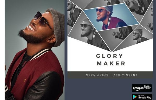 #Music : Glory Maker – Neon Adejo Ft. Ayo Vincent || @neonadejo @ayovincentmusic