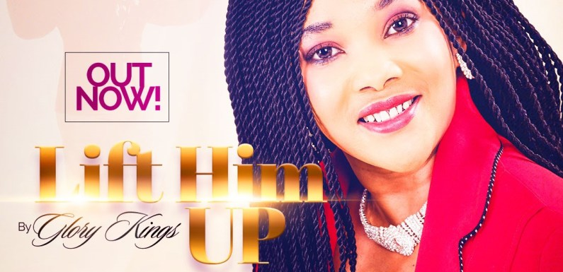 #Music : Lift Him High – Glory Kings || @Glorykingsmusic