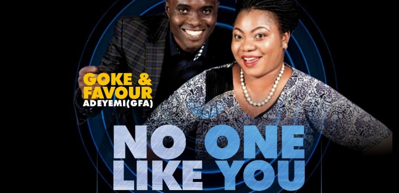 #Music : No One Like You – Goke And Favour Adeyemi