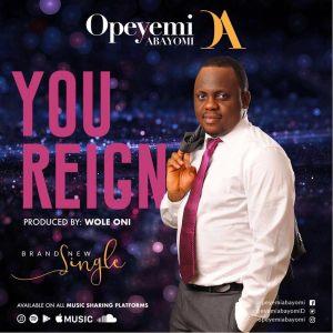 OPEYEMI ABAYOMI - YOU REIGN