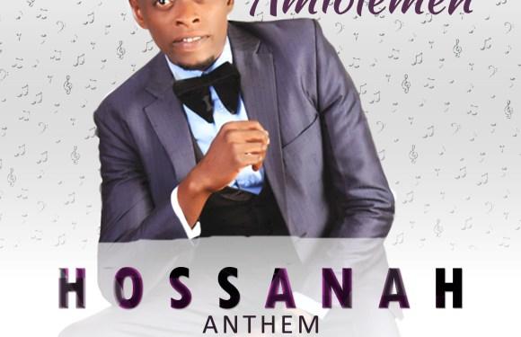 #Music : Hossanah Anthem – Blessed Amiolemen || @blessedosezua