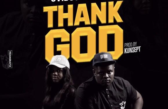 #Music : Thank You God (Audio + Video) – Uviboy || @uviboy,