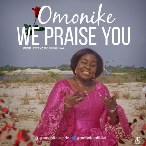 We Praise You - omonike