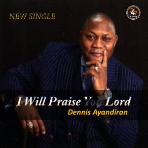 dennis ayabdiran - i wil praise you lord