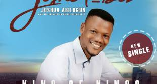 King Of Kings - Joshua Abilogun(Josha_biz)