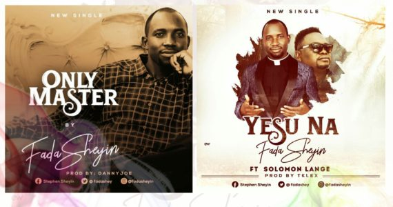 New Music: Fada Sheyin - Only Master + Yesu Na [Feat. Solomon Lange]