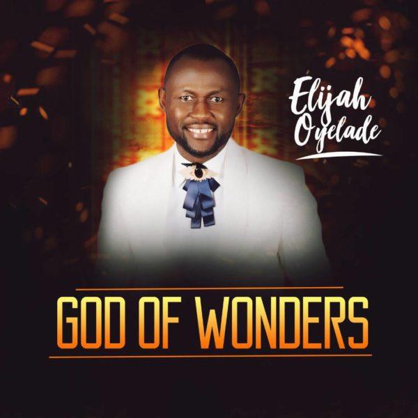 Music + Lyrics:  God Of Wonders - Elijah Oyelade