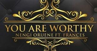 Nengi Oruene - You are worthy