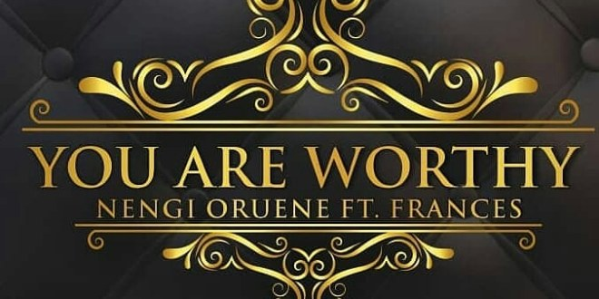 New Music : You Are worthy – Nengi Oruene ft. Frances | @therealnengi Cc @gospotainment