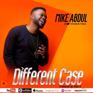 Different Case - Mike Abdul latest song