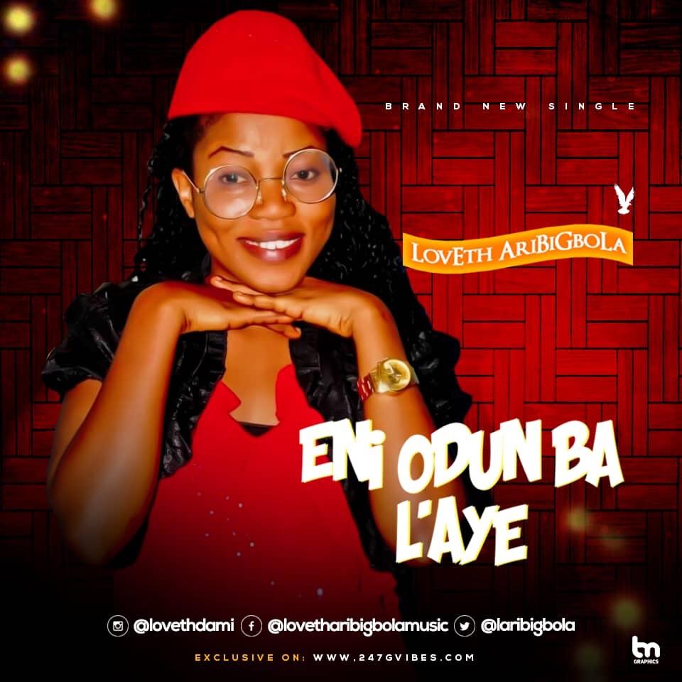 New Music : Eni Odun ba l'aye - Loveth Aribigbola | @LAribigbola
