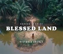 New Music: Blessed Land - Victoria Orenze | @VictoriaOrenze