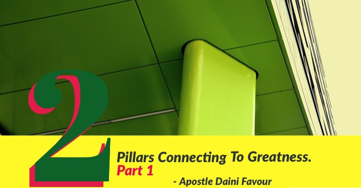 Article : The 2 Pillars Connecting To Greatness (Part 1) - Apostle Favour Daini