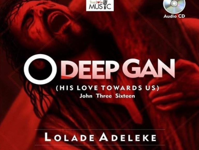 Lolade Adeleke - O Deep Gan - Free Download