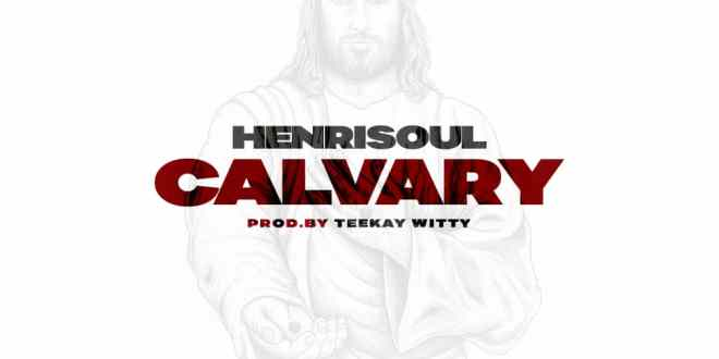 New Music: Calvary – Henrisoul |@henrisoul