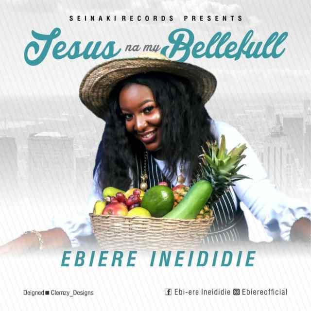 Jesus Na My Bellefull By Ebiere Ineididie