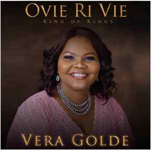 VERA GOLDE - OVIE RI VIE (KING OF KINGS)