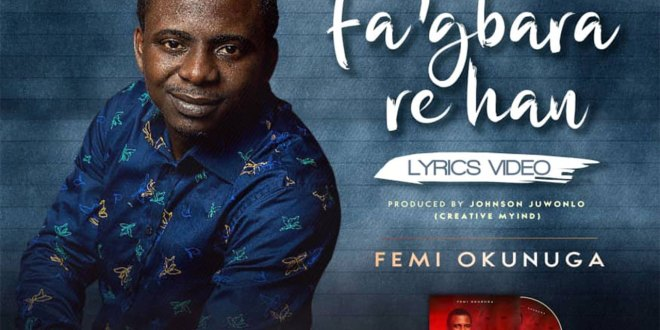 Lyrics Video: Fa'gbara Re Han – Femi Okunuga | @femiokunuga
