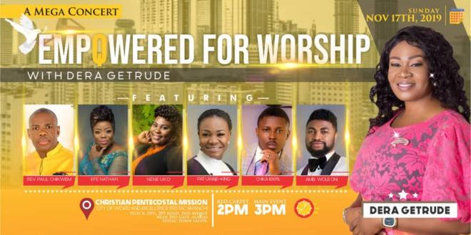 Dera Getrude Unveils Amazing Line-Up for Empowered For Worship Mega Concert Nov. 17th