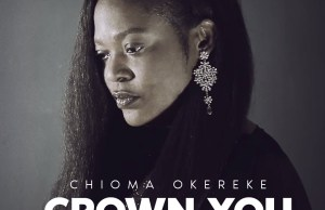 Chioma Okereke - Crown You | 247gvibes