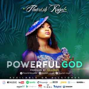 PoWerful God by Flourish Royal - 247gvibes.com
