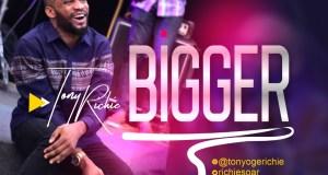 Bigger By Tony Richie