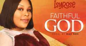 isyrose faithful God