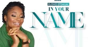 Eloho Efemuai - In Your Name (Artwork)
