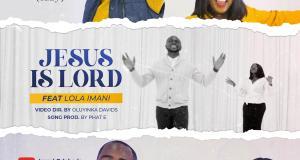 Jesus is Lord - Israel Odebode (Izzy) ft Lola Imani