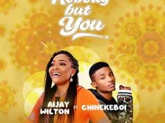 Nobody But You - Aijay Wilton ft. Chineke Boi
